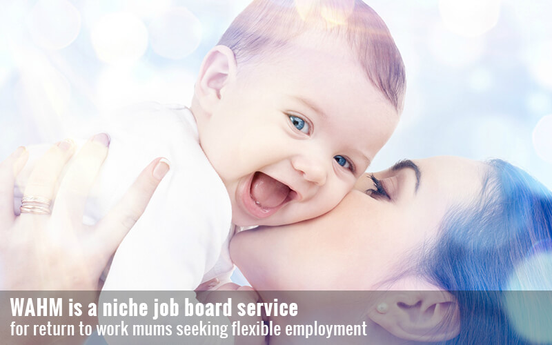 WAHM is a niche job board service for return to work mums seeking flexible employment
