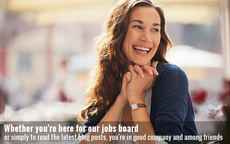Whether you're here for our jobs board or simply to read the latest blog posts, you're in good company and among friends