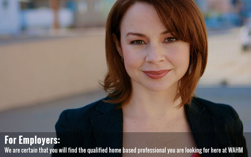 For Employers: We are certain that you will find the qualified home based professional you are looking for here at WAHM