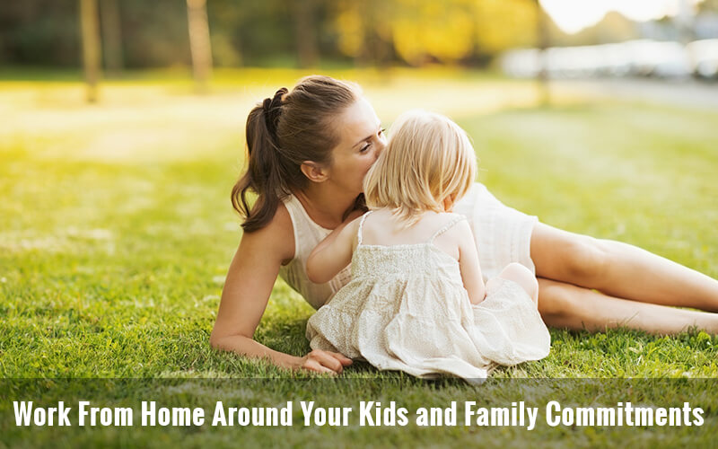 Work From Home Around Your Kids and Family Commitments