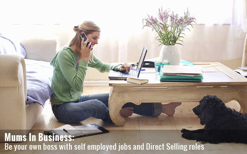 Mums In Business: Be your own boss with self employed jobs and Direct Selling roles