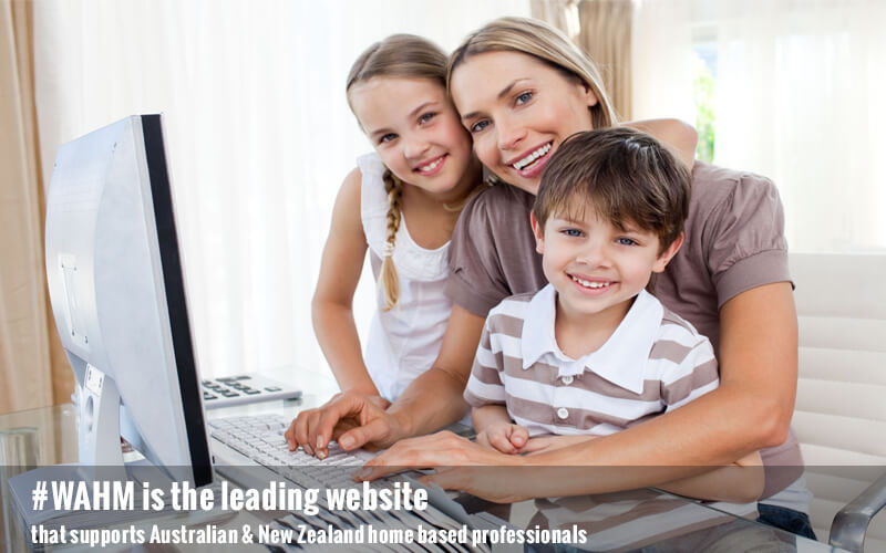 #WAHM is the leading website that supports Australian & New Zealand home based professionals