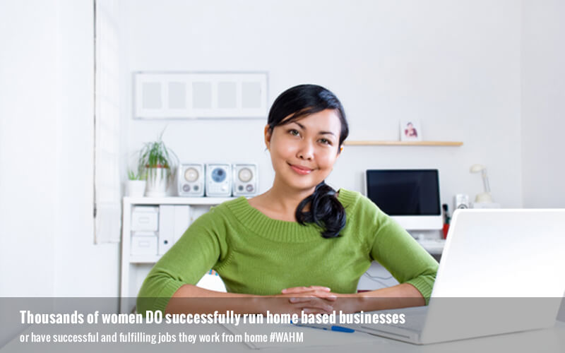 Thousands of women DO successfully run home based businesses or have successful and fulfilling jobs they work from home #WAHM