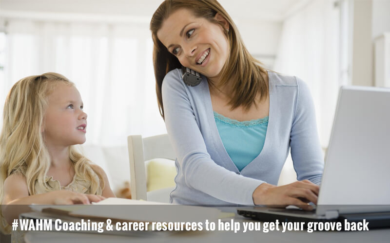 #WAHM Coaching & career resources to help you get your groove back